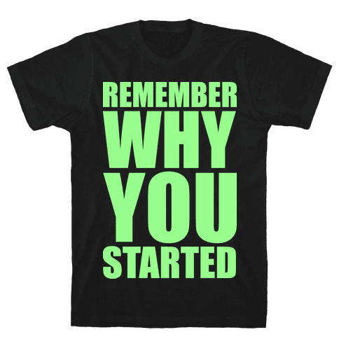 Remember Why You Started Mens T-Shirt