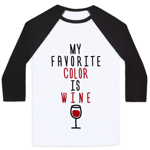 My Favorite Color Is Wine Baseball Tee
