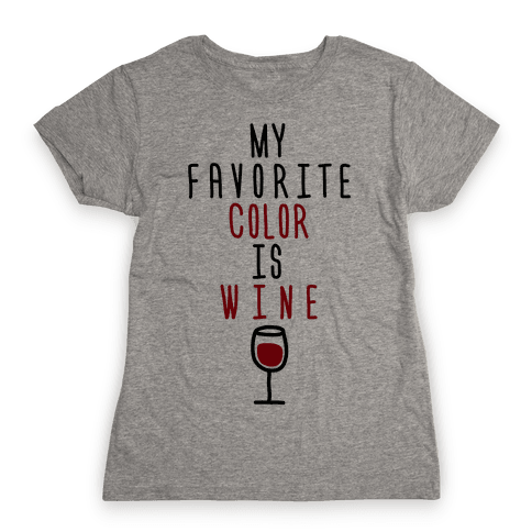 My Favorite Color Is Wine Womens T-Shirt