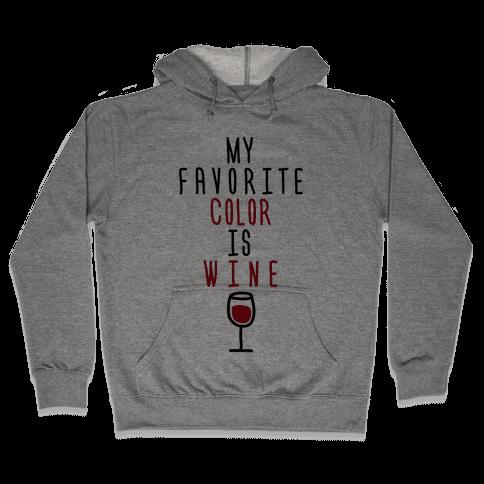 My Favorite Color Is Wine Hooded Sweatshirt