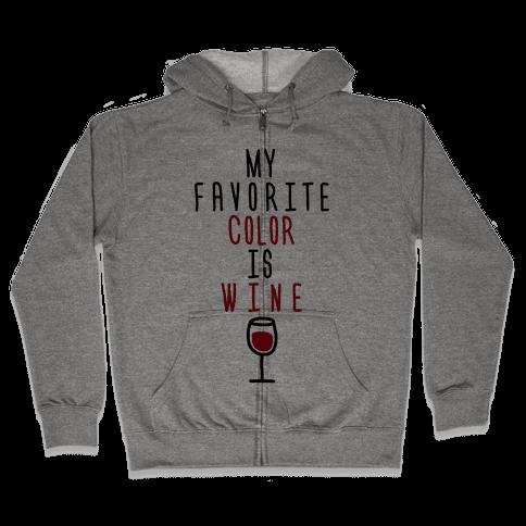 My Favorite Color Is Wine Zip Hoodie