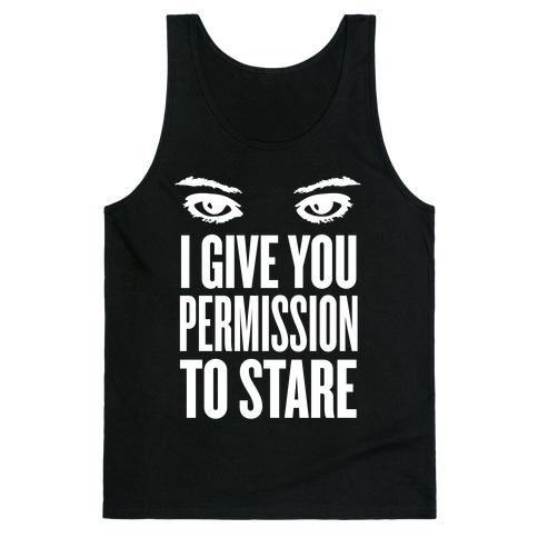 I Give You Permission To Stare Tank Top