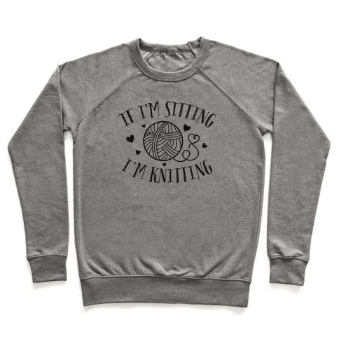 If I'm Sitting, I'm Knitting Pullover