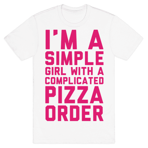 I'm A Simple Girl With A Complicated Pizza Order Mens T-Shirt