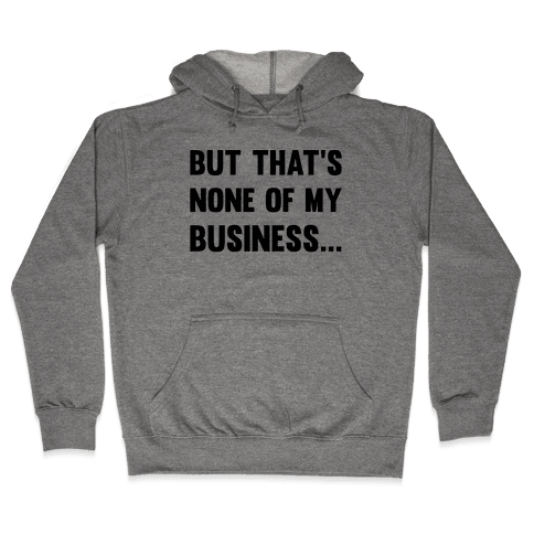 But That's None Of My Business Hooded Sweatshirt