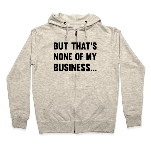 But That's None Of My Business Zip Hoodie