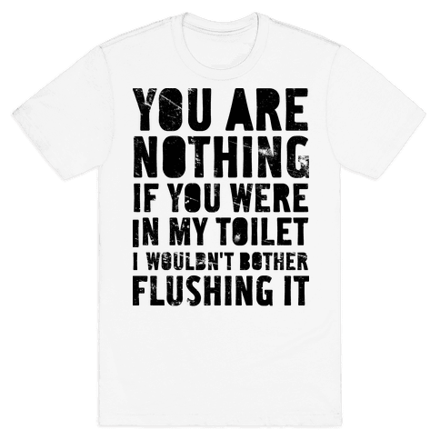 You Are Nothing Mens T-Shirt
