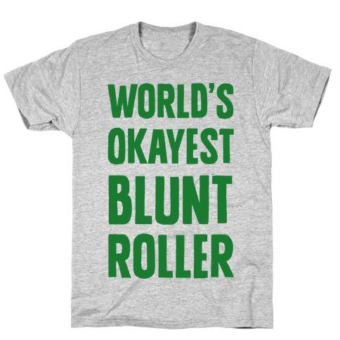 World's Okayest Blunt Roller T-Shirt