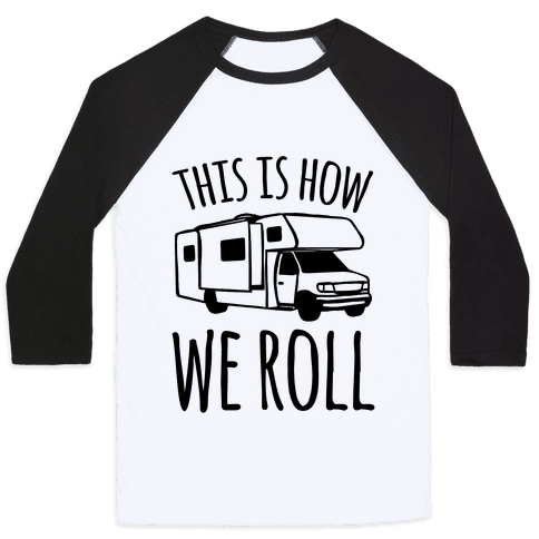 This Is How We Roll (RV) Baseball Tee