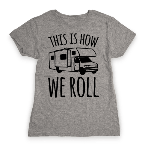 This Is How We Roll (RV) Womens T-Shirt