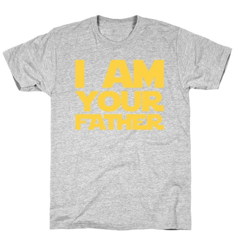 I Am Your Father Mens/Unisex T-Shirt