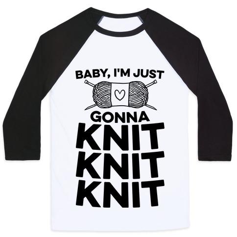 Baby, I'm Just Gonna Knit Knit Knit Baseball Tee