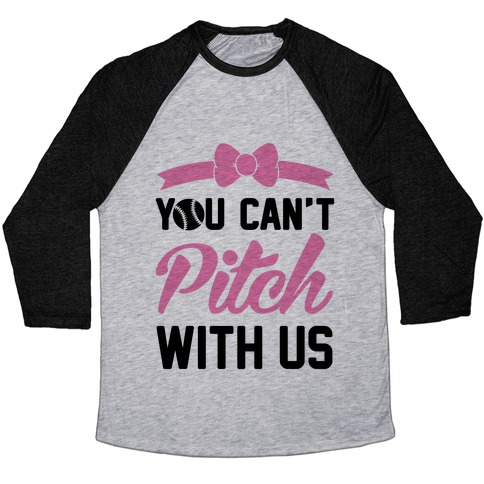 You Can't Pitch With Us Baseball Tee