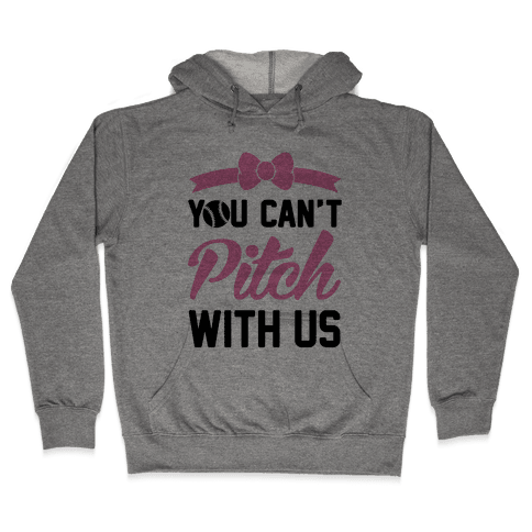You Can't Pitch With Us Hooded Sweatshirt
