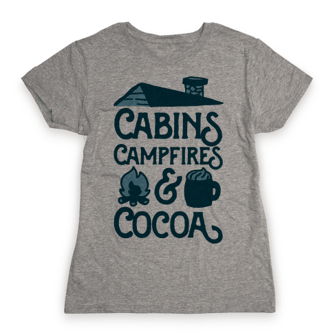 Cabins, Campfires & Cocoa  Womens T-Shirt