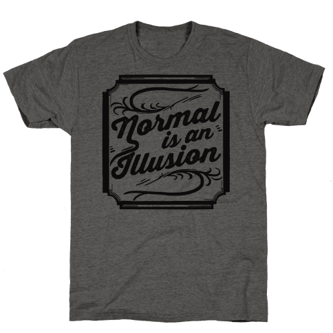 Normal Is An Illusion Mens T-Shirt