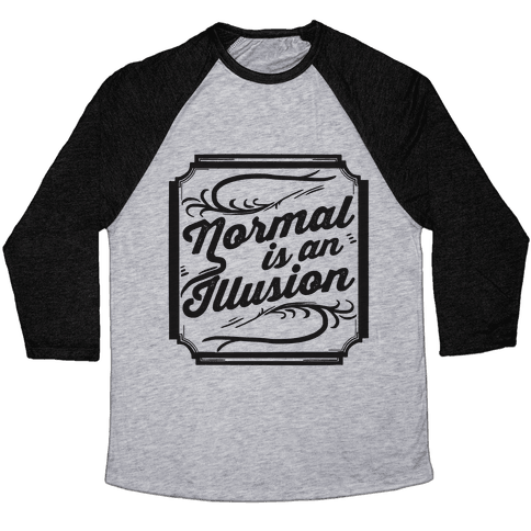 Normal Is An Illusion Baseball Tee
