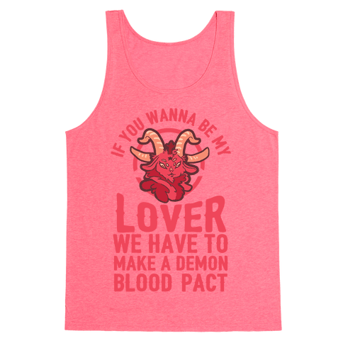 If You Wanna Be My Lover We Have To Make A Demon Blood Pact Tank Top
