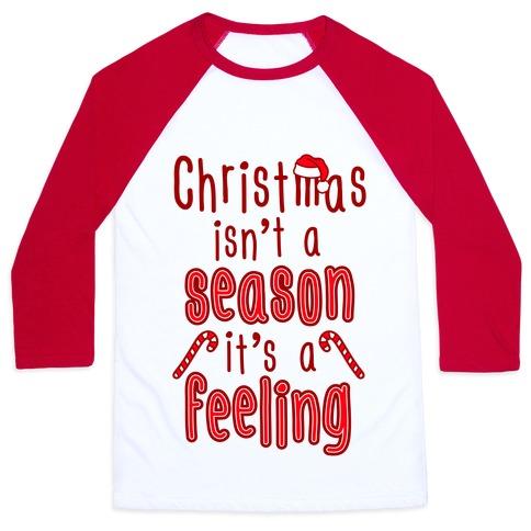 Christmas Isn't A Season It's A Feeling Baseball Tee