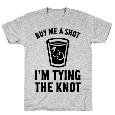 Buy Me a Shot I'm Tying the Knot T-Shirt