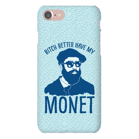 Bitch Better Have My Monet Phone Case