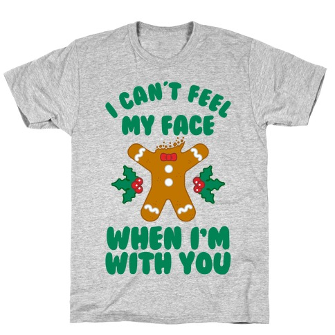 I Cant Feel My Face When I'm with You (Gingerbread Man) T-Shirt