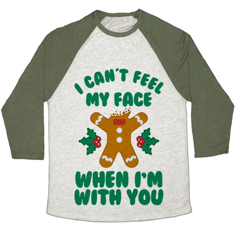 I Cant Feel My Face When I'm with You (Gingerbread Man) Baseball Tee