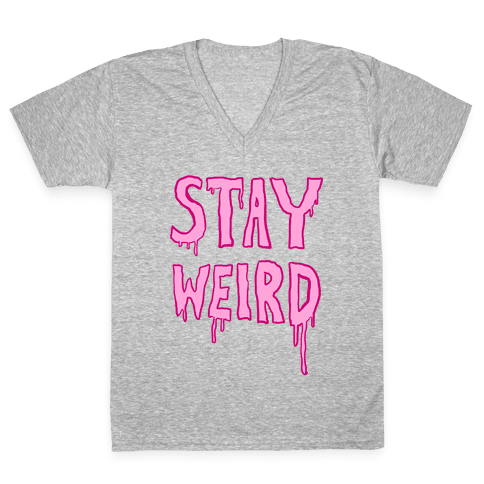 Stay Weird V-Neck Tee Shirt