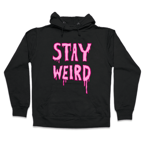 Stay Weird Hooded Sweatshirt