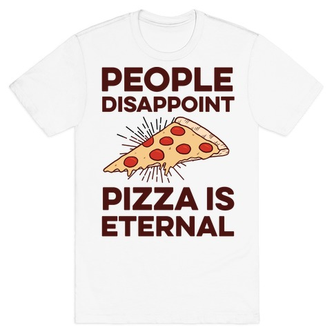 People Disappoint Pizza Is Eternal Mens T-Shirt