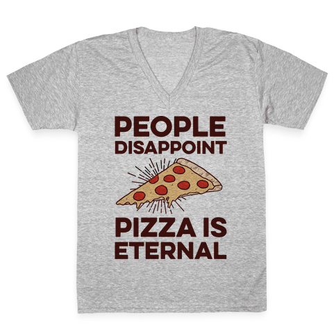 People Disappoint Pizza Is Eternal V-Neck Tee Shirt