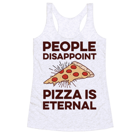 People Disappoint Pizza Is Eternal Racerback Tank Top