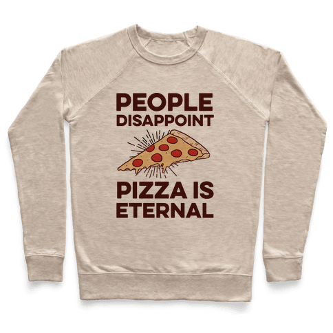 People Disappoint Pizza Is Eternal Pullover