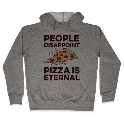 People Disappoint Pizza Is Eternal Hooded Sweatshirt