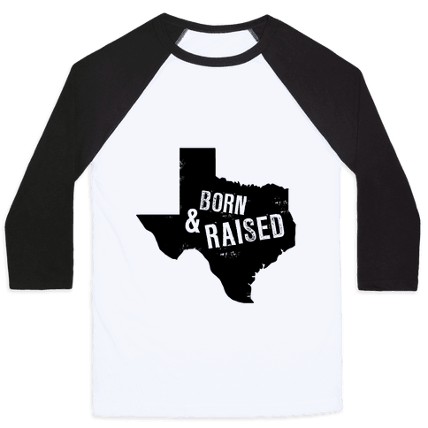 Texas Born and Raised! Baseball Tee
