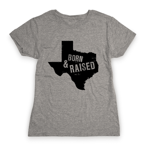Texas Born and Raised! Womens T-Shirt