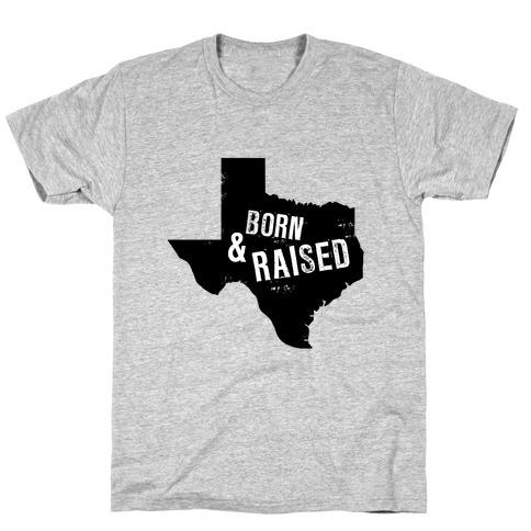 Texas Born and Raised! T-Shirt