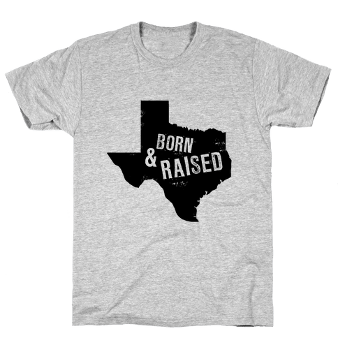 Texas Born and Raised! Mens T-Shirt
