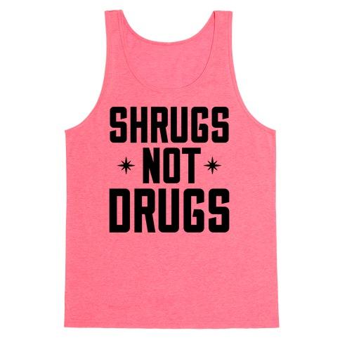 Shrugs Not Drugs Tank Top