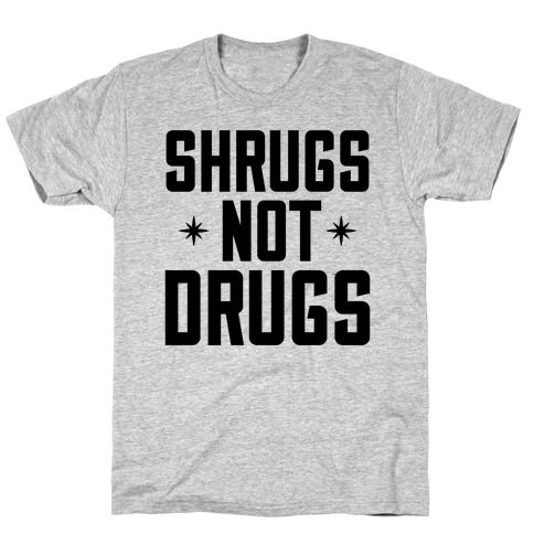 Shrugs Not Drugs T-Shirt