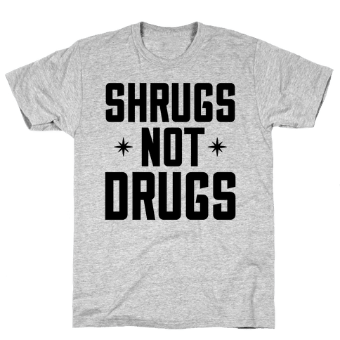 Shrugs Not Drugs Mens T-Shirt