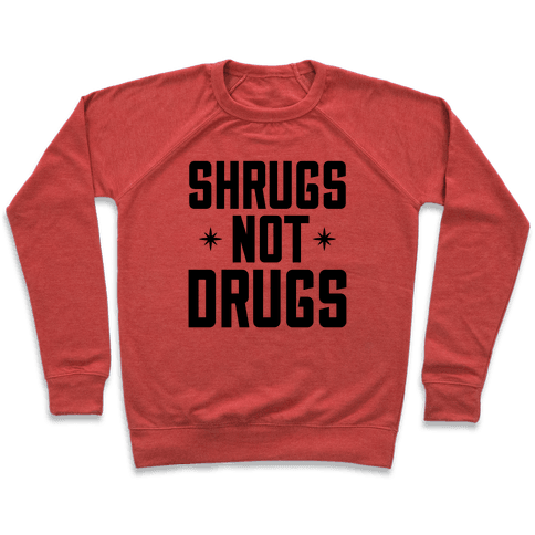 Shrugs Not Drugs Pullover