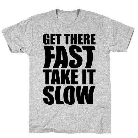 Get There Fast Take It Slow T-Shirt