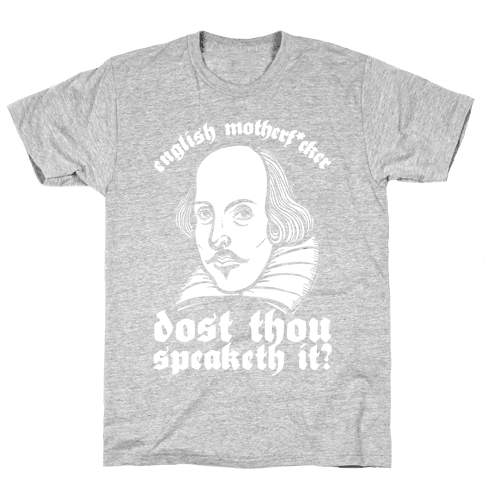 English Motherf*cker Dost Thou Speaketh It? Mens T-Shirt