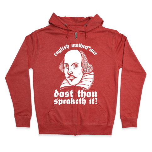 English Motherf*cker Dost Thou Speaketh It? Zip Hoodie