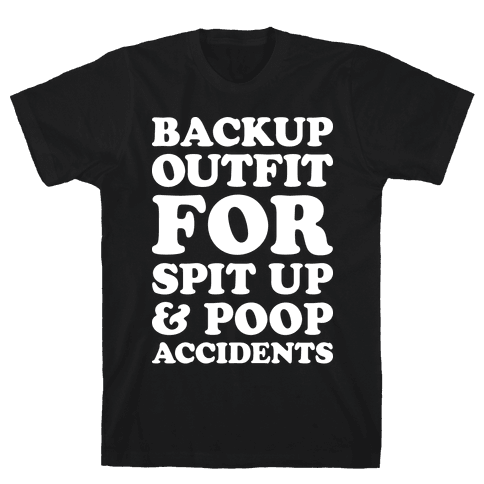 Backup Outfit For Spit Up & Poop Accidents Mens T-Shirt