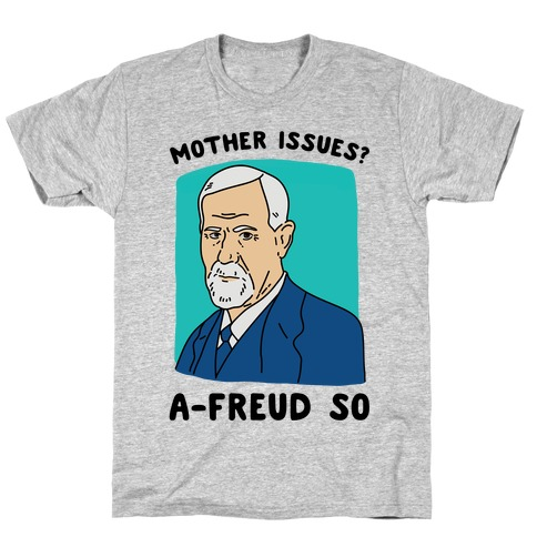 Mother Issues? A-Freud So T-Shirt