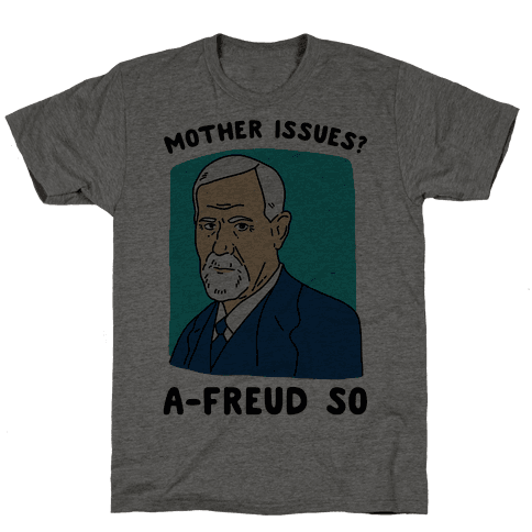 Mother Issues? A-Freud So Mens T-Shirt