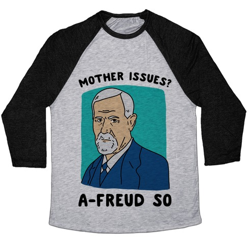 Mother Issues? A-Freud So Baseball Tee