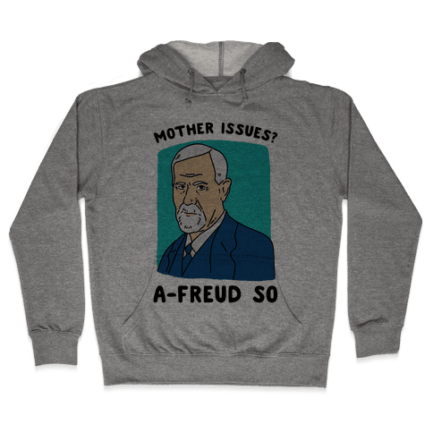 Mother Issues? A-Freud So Hooded Sweatshirt